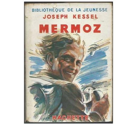 Jean Mermoz – Joseph Kessel